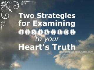 strategies for examining obstacles to your heart's truth   www.LearnExploreShare.com